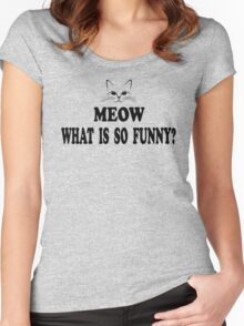Super Troopers Quote - Meow What Is So Funny? Women's Fitted Scoop T-Shirt