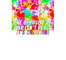 The Opposite Of War Photographic Print
