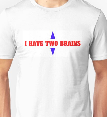 I Have Two Brains Unisex T-Shirt