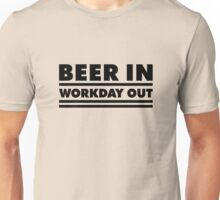 Beer in - Workday out V.1 (black) Unisex T-Shirt