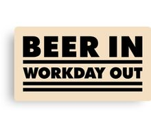 Beer in - Workday out V.1 (black) Canvas Print