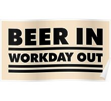 Beer in - Workday out V.1 (black) Poster