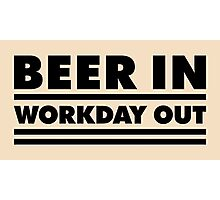 Beer in - Workday out V.1 (black) Photographic Print