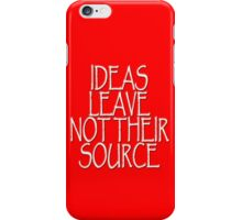 IDEAS LEAVE NOT THEIR SOURCE iPhone Case/Skin