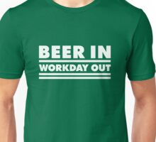 Beer in - Workday out V.1 (white) Unisex T-Shirt