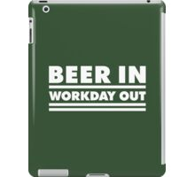 Beer in - Workday out V.1 (white) iPad Case/Skin