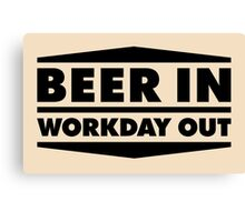 Beer in - Workday out V.2 (black) Canvas Print