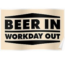 Beer in - Workday out V.2 (black) Poster