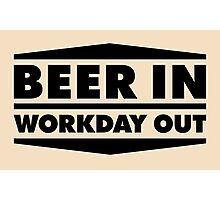 Beer in - Workday out V.2 (black) Photographic Print