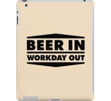 Beer in - Workday out V.2 (black) iPad Case/Skin