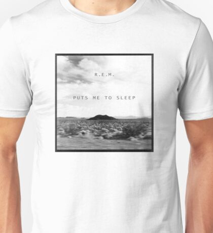 R.E.M. Puts Me to Sleep Unisex T-Shirt