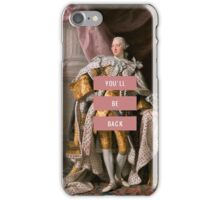 You'll Be Back- Hamilton  iPhone Case/Skin