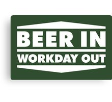 Beer in - Workday out V.2 (white) Canvas Print