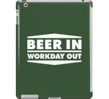 Beer in - Workday out V.2 (white) iPad Case/Skin