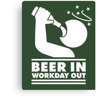 Beer in - Workday out V.3 (white) Canvas Print