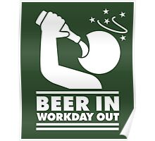 Beer in - Workday out V.3 (white) Poster