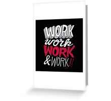 WORK WORK Greeting Card