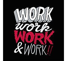 WORK WORK Photographic Print