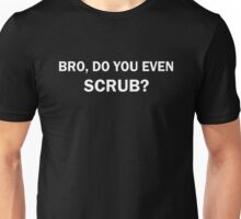 Scrub? Unisex T-Shirt