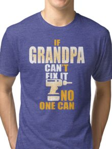 If Grandpa can't fit it no one can Tri-blend T-Shirt