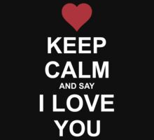 KEEP CALM AND SAY I LOVE YOU by smrdesign