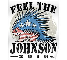 Feel The Johnson Libertarian Porcupine Poster