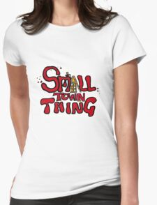 A Small Town Thing Womens Fitted T-Shirt