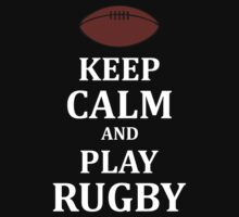 KEEP CALM AND PLAY RUGBY by smrdesign