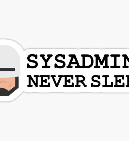 sysadmin never sleep Sticker