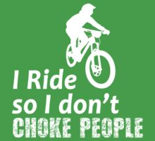 I Ride So I Don't Choke People Funny Cycling, Bicycle, Mountain Bike and BMX Kids Tee