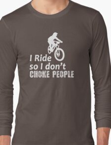 I Ride So I Don't Choke People Funny Cycling, Bicycle, Mountain Bike and BMX Long Sleeve T-Shirt