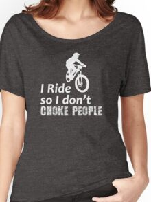 I Ride So I Don't Choke People Funny Cycling, Bicycle, Mountain Bike and BMX Women's Relaxed Fit T-Shirt