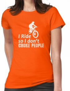 I Ride So I Don't Choke People Funny Cycling, Bicycle, Mountain Bike and BMX Womens Fitted T-Shirt