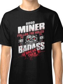 Miner - Good Miner Follow The Rules Classic T-Shirt
