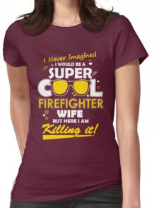 Firefighter - I Never Imagined I Would Be A Super Cool Firefighter Wife Womens Fitted T-Shirt