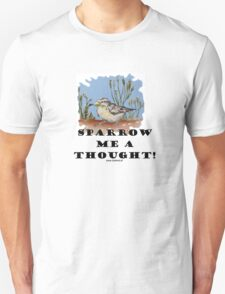 Sparrow me a thought T-Shirt