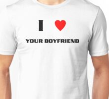 I Love Your Boyfriend (blk) Unisex T-Shirt