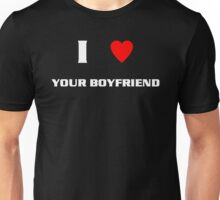 I Love Your Boyfriend (wht) Unisex T-Shirt