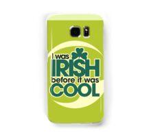 I was irish before it was cool Samsung Galaxy Case/Skin