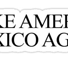 Make America Mexico Again  Sticker