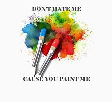 Don't Hate Me Cause You Paint Me Unisex T-Shirt
