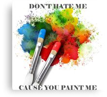 Don't Hate Me Cause You Paint Me Canvas Print