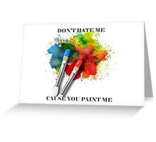 Don't Hate Me Cause You Paint Me Greeting Card