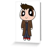 10th Doctor Powerpuff Style! Greeting Card