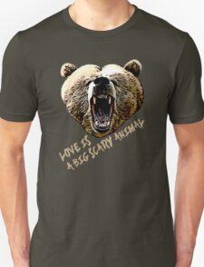 Love Is A Big Scary Animal (Bear Design) #1 Unisex T-Shirt