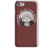 Throw Me In The River iPhone Case/Skin