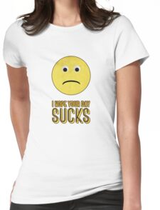 I hope your day sucks Womens Fitted T-Shirt