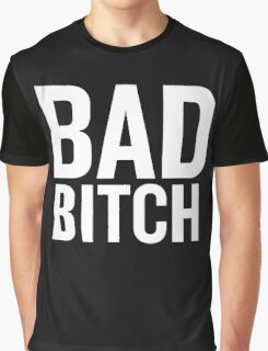 Bad Bitch (White) Graphic T-Shirt