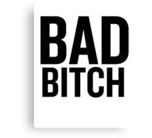 Bad Bitch (Black)  Canvas Print