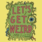 Lets Get Weird by jarhumor